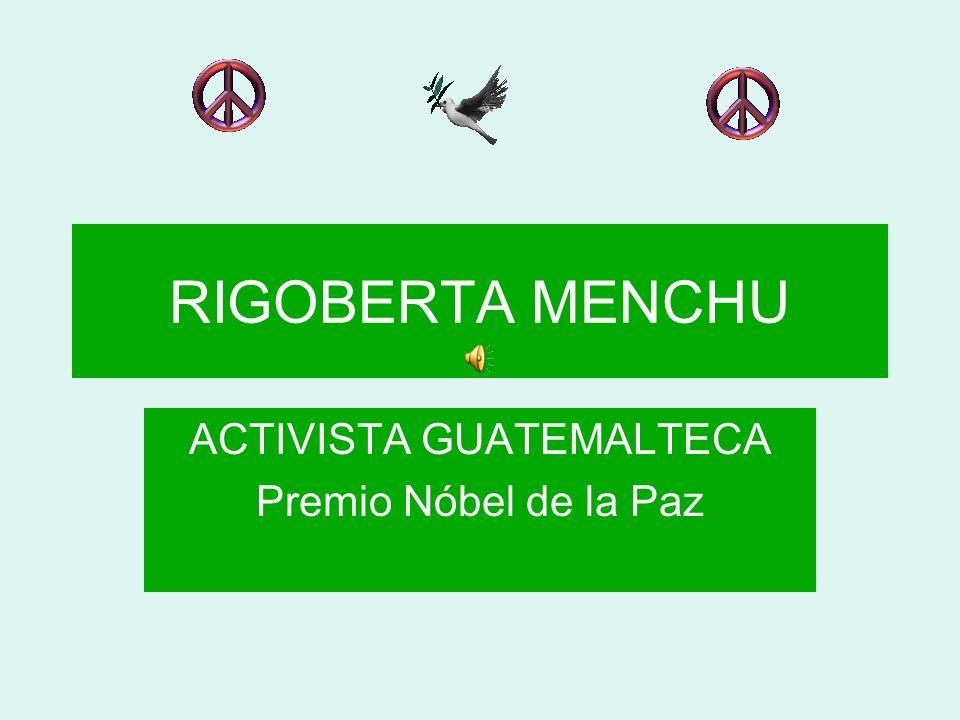RIGOBERTA MENCHU ACTIVISTA GUATEMALTECA Premio Nóbel de la Paz