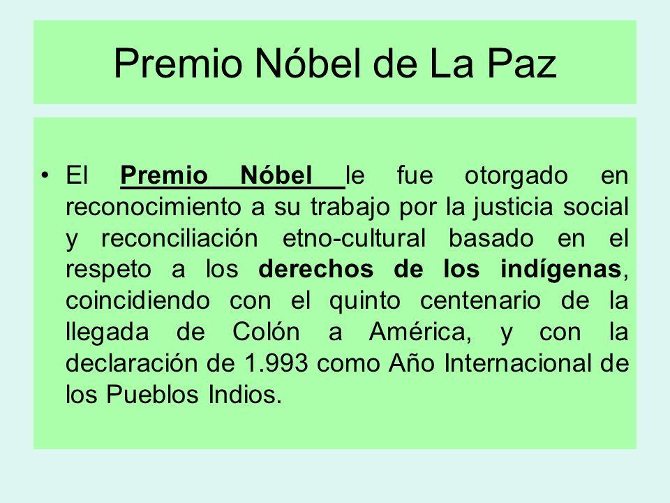 Premio Nóbel de La Paz El Premio Nóbel le fue otorgado en reconocimiento a su trabajo por la justicia social y reconciliación etno-cultural basado en