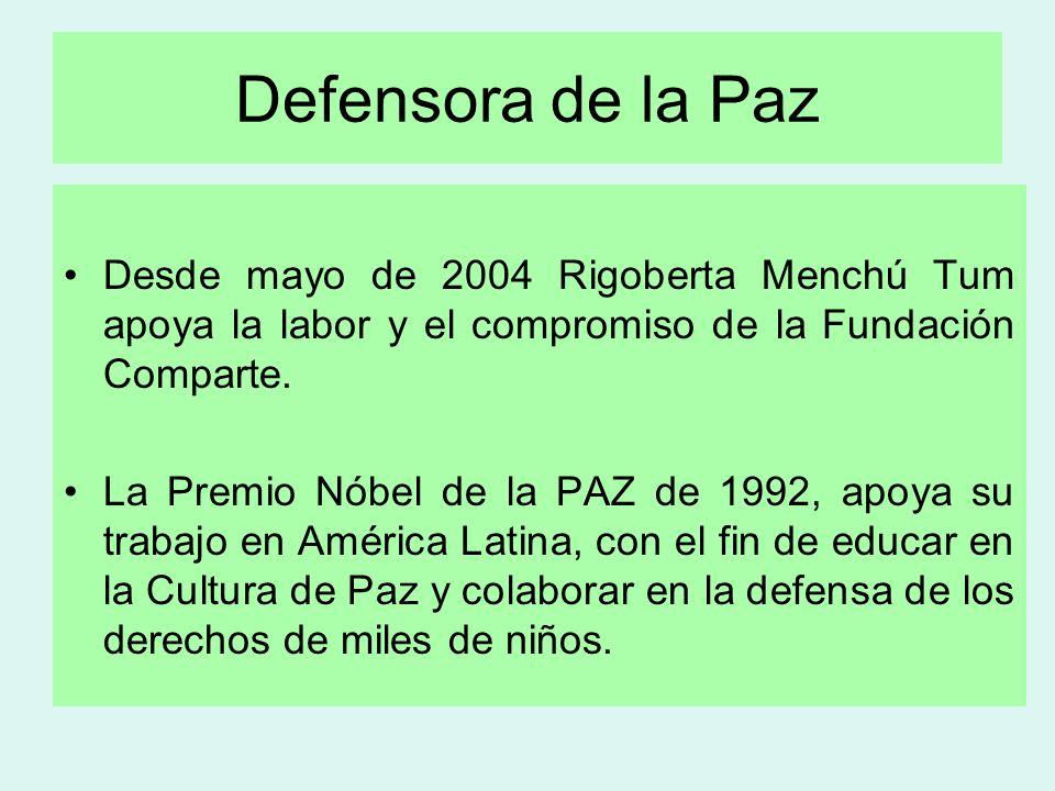 Defensora de la Paz Desde mayo de 2004 Rigoberta Menchú Tum apoya la labor y el compromiso de la Fundación Comparte. La Premio Nóbel de la PAZ de 1992
