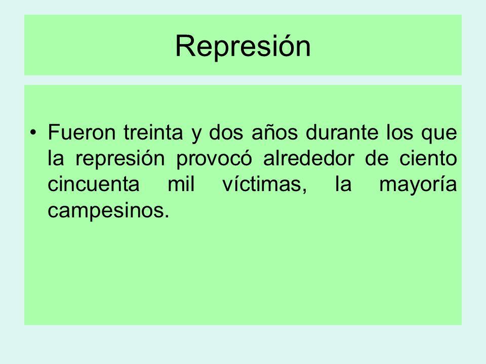 Represión Fueron treinta y dos años durante los que la represión provocó alrededor de ciento cincuenta mil víctimas, la mayoría campesinos.