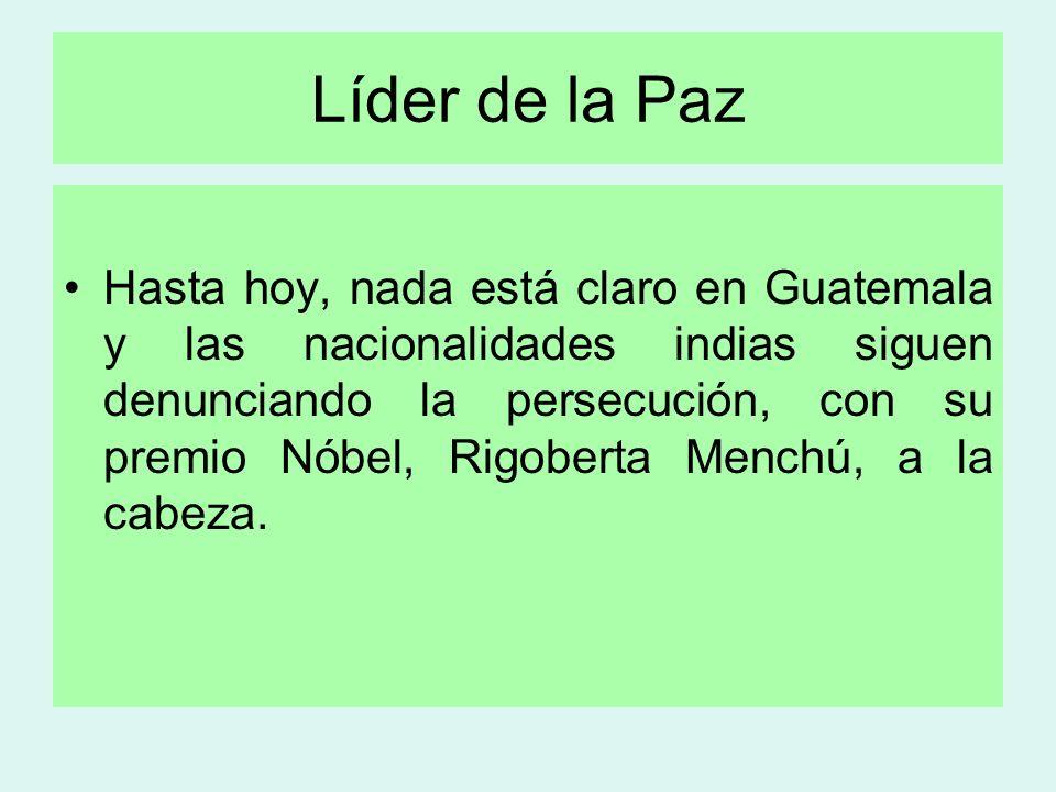 Líder de la Paz Hasta hoy, nada está claro en Guatemala y las nacionalidades indias siguen denunciando la persecución, con su premio Nóbel, Rigoberta
