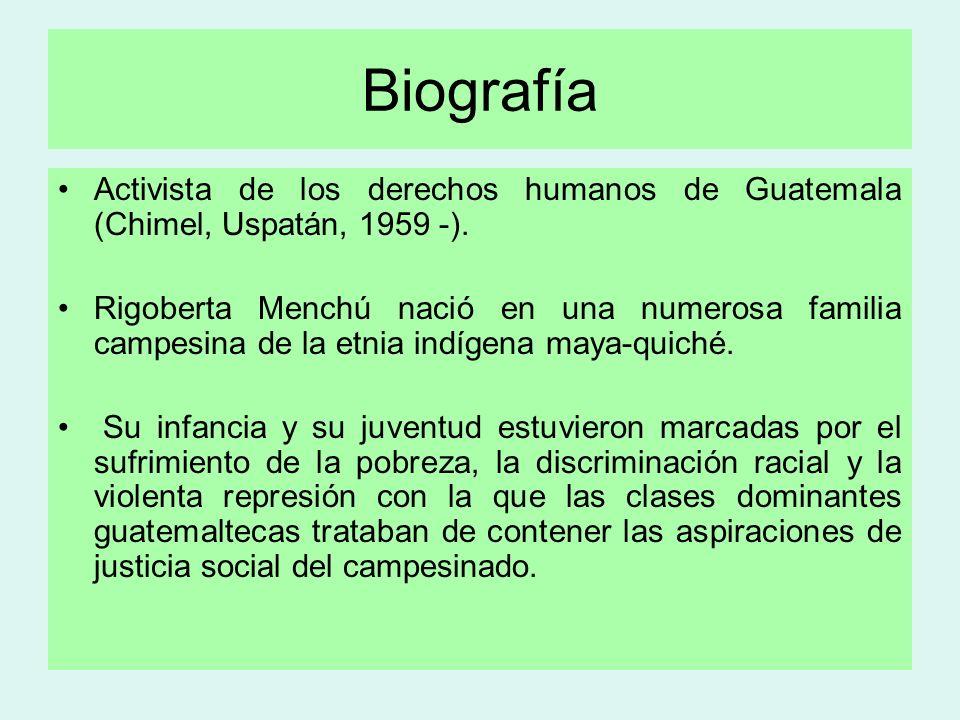 Biografía Activista de los derechos humanos de Guatemala (Chimel, Uspatán, 1959 -). Rigoberta Menchú nació en una numerosa familia campesina de la etn