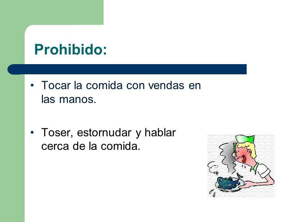 Prohibido: Tocar la comida con vendas en las manos. Toser, estornudar y hablar cerca de la comida.