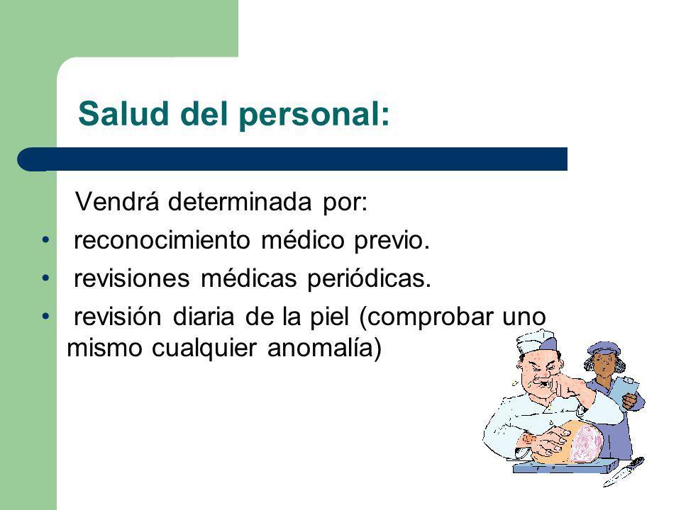 Salud del personal: Vendrá determinada por: reconocimiento médico previo. revisiones médicas periódicas. revisión diaria de la piel (comprobar uno mis