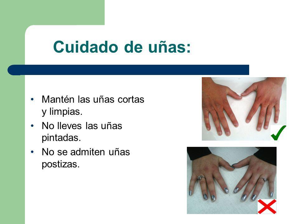 Mantén las uñas cortas y limpias. No lleves las uñas pintadas. No se admiten uñas postizas. Cuidado de uñas: