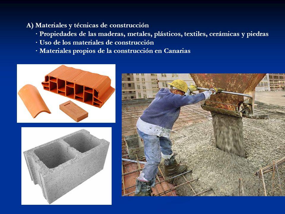 A) Materiales y técnicas de construcción · Propiedades de las maderas, metales, plásticos, textiles, cerámicas y piedras · Uso de los materiales de co