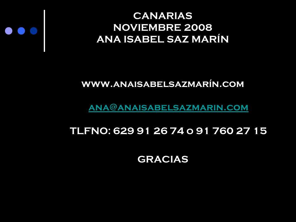 CANARIAS NOVIEMBRE 2008 ANA ISABEL SAZ MARÍN www.anaisabelsazmarín.com ana@anaisabelsazmarin.com TLFNO: 629 91 26 74 o 91 760 27 15 ana@anaisabelsazma
