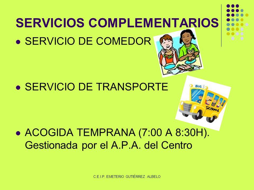 SERVICIOS COMPLEMENTARIOS SERVICIO DE COMEDOR SERVICIO DE TRANSPORTE ACOGIDA TEMPRANA (7:00 A 8:30H).