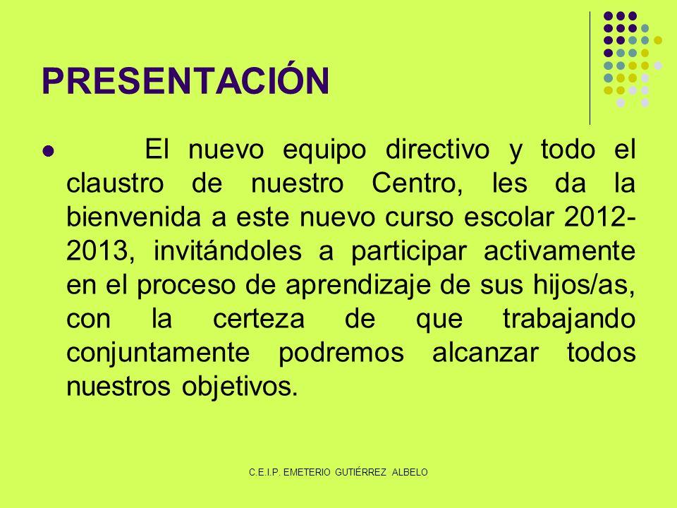 PRESENTACIÓN El nuevo equipo directivo y todo el claustro de nuestro Centro, les da la bienvenida a este nuevo curso escolar 2012- 2013, invitándoles a participar activamente en el proceso de aprendizaje de sus hijos/as, con la certeza de que trabajando conjuntamente podremos alcanzar todos nuestros objetivos.
