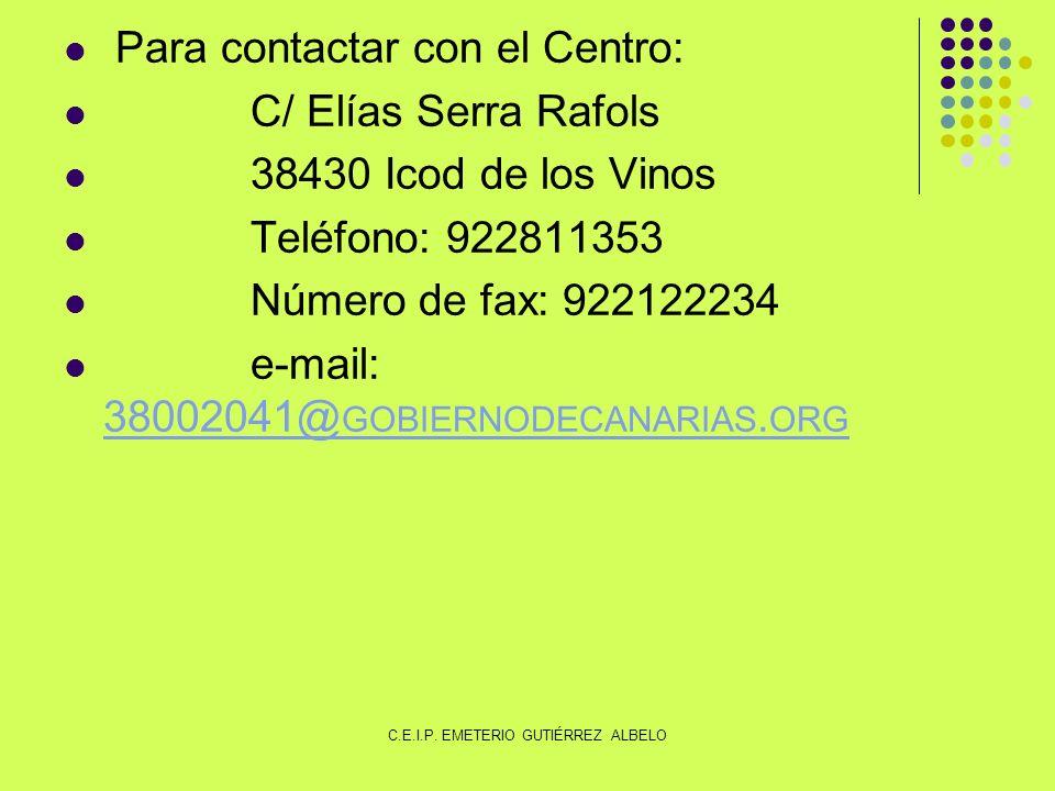 Para contactar con el Centro: C/ Elías Serra Rafols 38430 Icod de los Vinos Teléfono: 922811353 Número de fax: 922122234 e-mail: 38002041@ GOBIERNODECANARIAS.