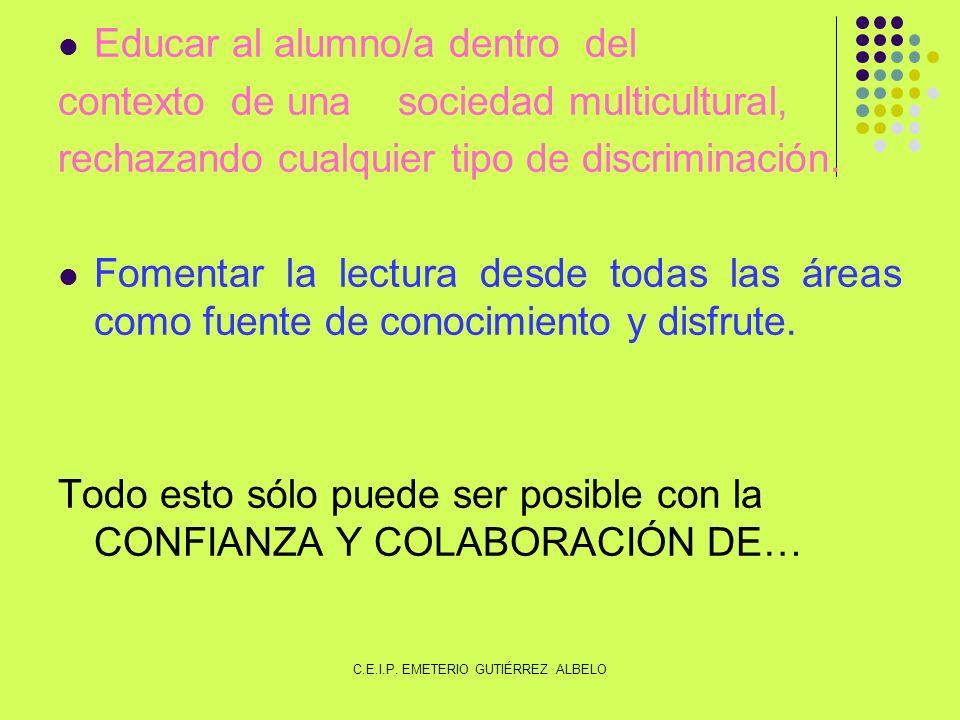 Educar al alumno/a dentro del contexto de una sociedad multicultural, rechazando cualquier tipo de discriminación.