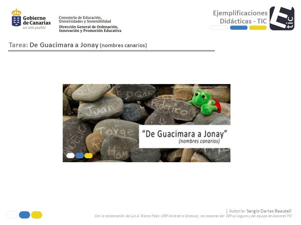 Ejemplificaciones Didácticas - TIC Tarea: De Guacimara a Jonay (nombres canarios) | Autoría: Sergio Darias Beautell Con la colaboración de Luis A. Bla