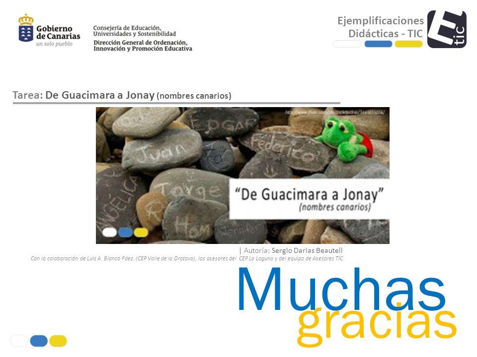 Ejemplificaciones Didácticas - TIC Muchas gracias Tarea: De Guacimara a Jonay (nombres canarios) | Autoría: Sergio Darias Beautell Con la colaboración