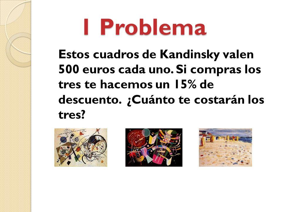 1 Problema 1 Problema Estos cuadros de Kandinsky valen 500 euros cada uno.