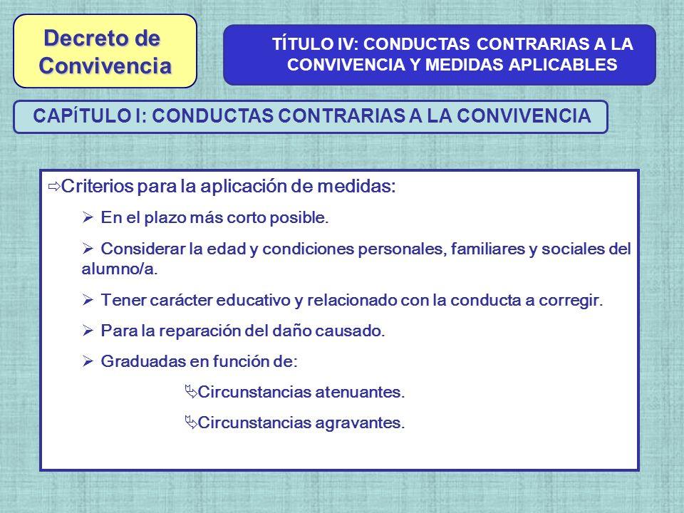 Criterios para la aplicación de medidas: En el plazo más corto posible. Considerar la edad y condiciones personales, familiares y sociales del alumno/