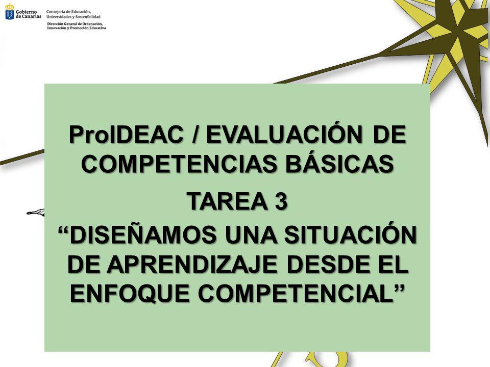 ProIDEAC / EVALUACIÓN DE COMPETENCIAS BÁSICAS TAREA 3 DISEÑAMOS UNA SITUACIÓN DE APRENDIZAJE DESDE EL ENFOQUE COMPETENCIAL