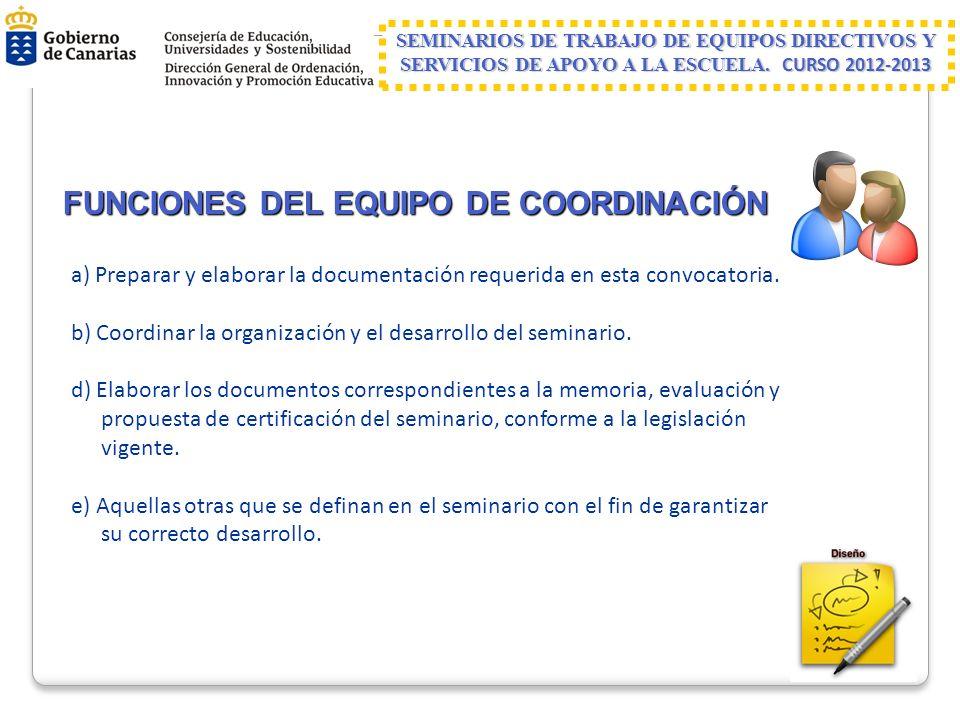 FUNCIONES DEL EQUIPO DE COORDINACIÓN a) Preparar y elaborar la documentación requerida en esta convocatoria. b) Coordinar la organización y el desarro