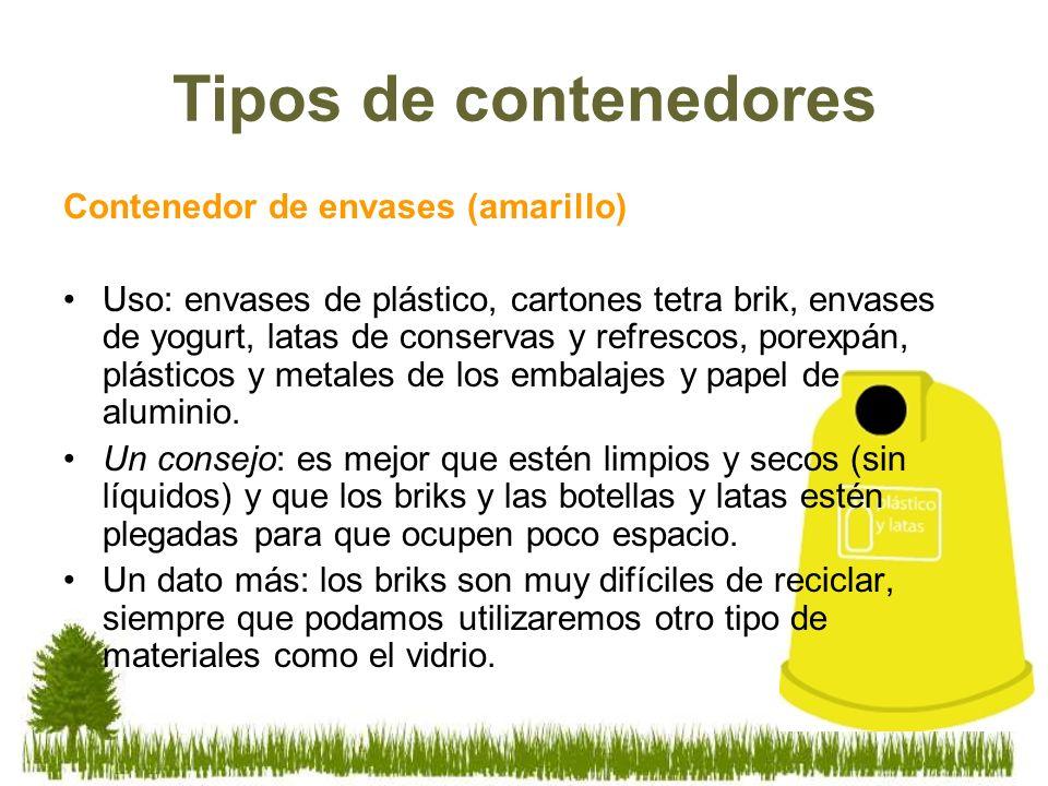 Tipos de contenedores Contenedor de envases (amarillo) Uso: envases de plástico, cartones tetra brik, envases de yogurt, latas de conservas y refresco