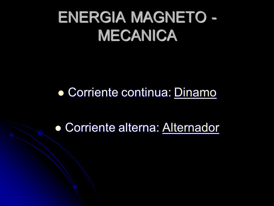 ENERGIA MAGNETO - MECANICA Corriente continua: Dinamo Corriente continua: DinamoDinamo Corriente alterna: Alternador Corriente alterna: AlternadorAlternador
