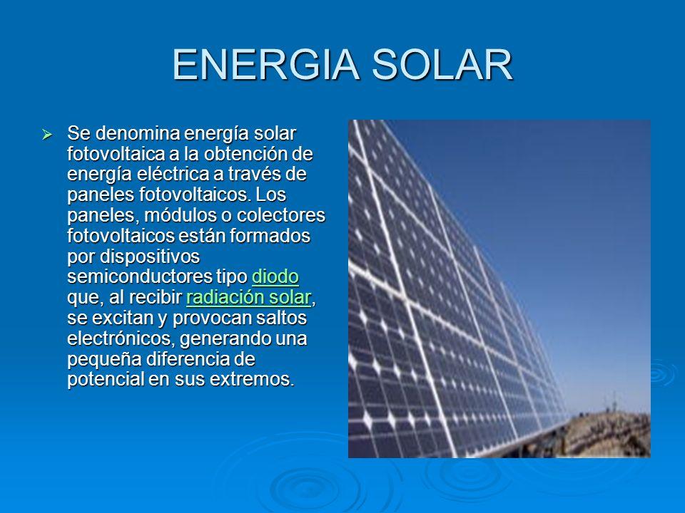 ENERGIA SOLAR Se denomina energía solar fotovoltaica a la obtención de energía eléctrica a través de paneles fotovoltaicos.