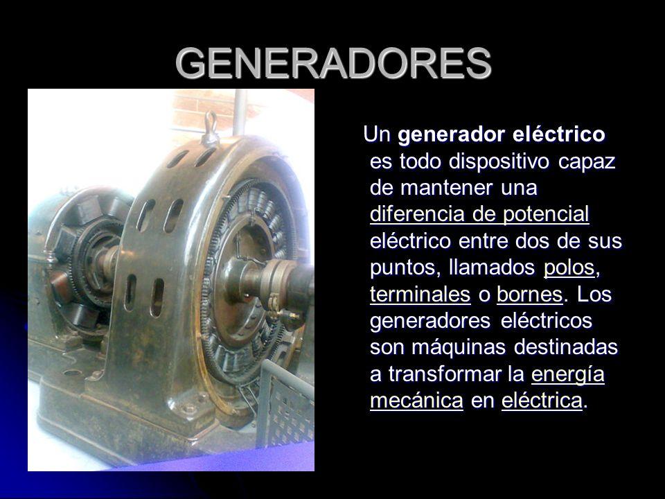 GENERADORES Un generador eléctrico es todo dispositivo capaz de mantener una diferencia de potencial eléctrico entre dos de sus puntos, llamados polos, terminales o bornes.