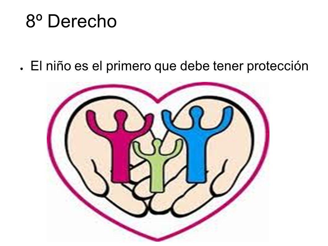 8º Derecho El niño es el primero que debe tener protección