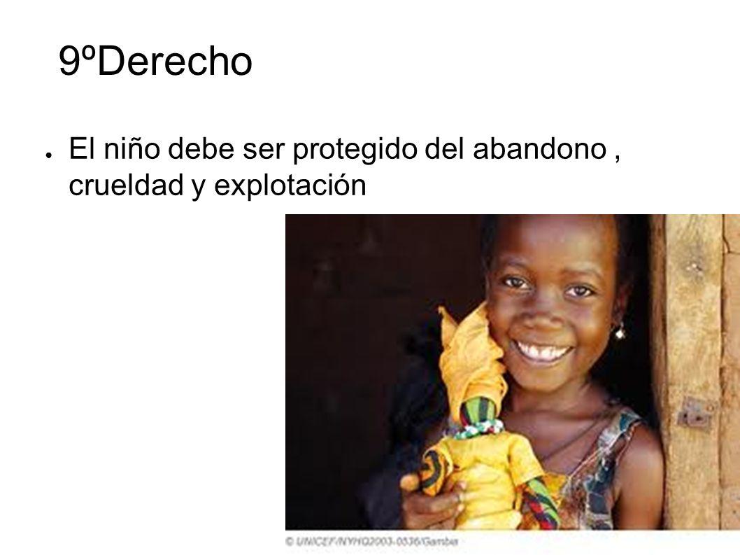 9ºDerecho El niño debe ser protegido del abandono, crueldad y explotación
