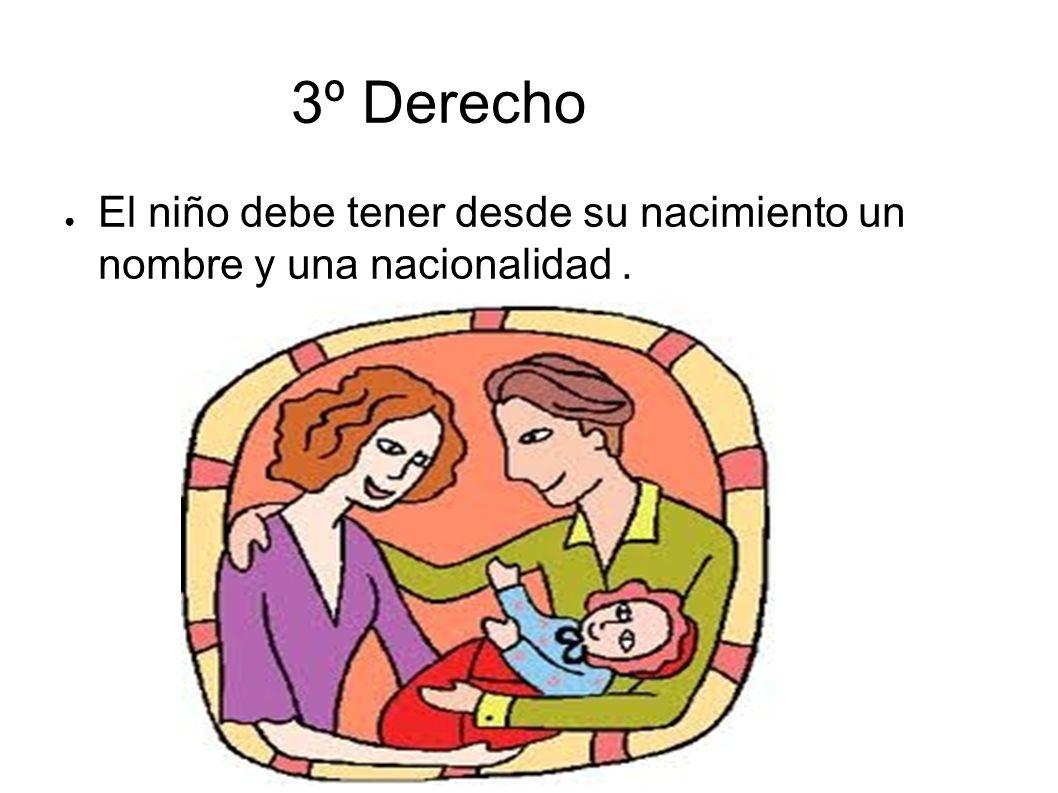 3º Derecho El niño debe tener desde su nacimiento un nombre y una nacionalidad.