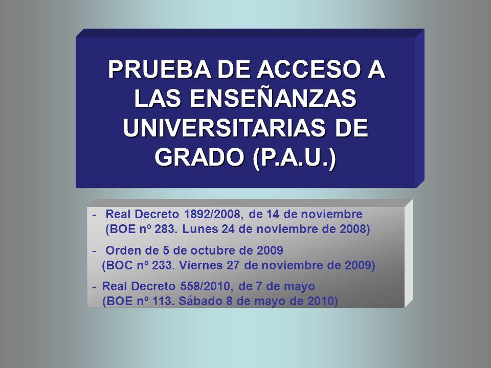 PRUEBA DE ACCESO A LAS ENSEÑANZAS UNIVERSITARIAS DE GRADO (P.A.U.) - Real Decreto 1892/2008, de 14 de noviembre (BOE nº 283. Lunes 24 de noviembre de