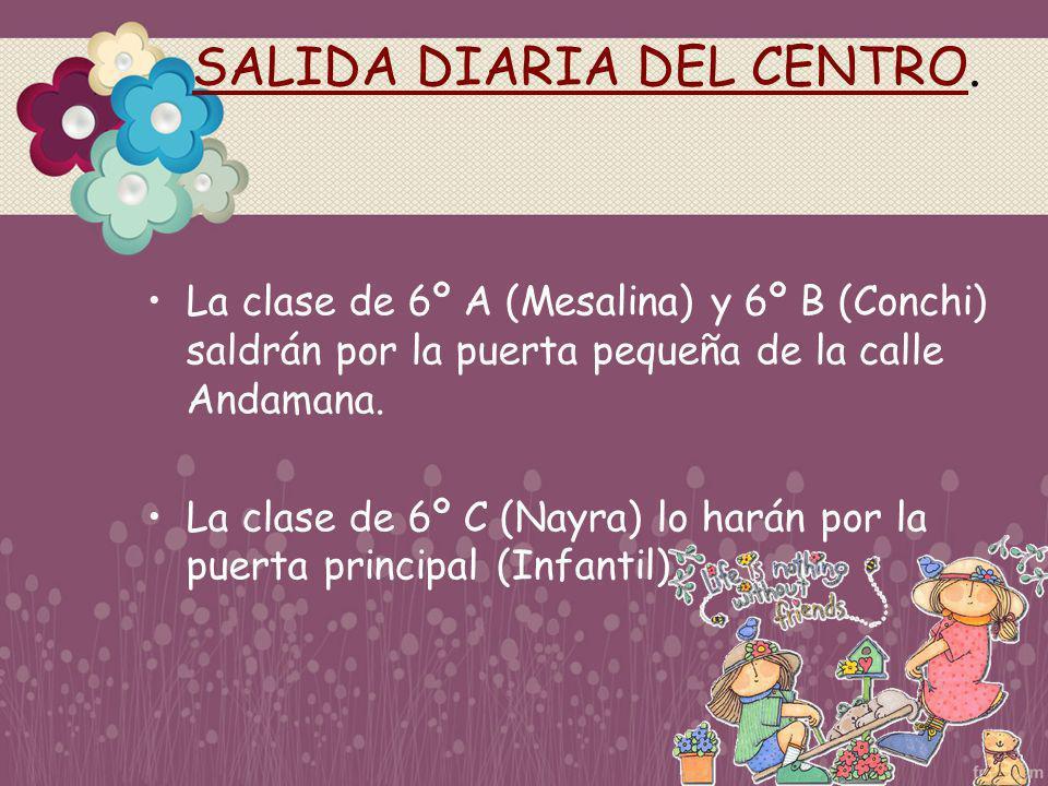 SALIDA DIARIA DEL CENTRO. La clase de 6º A (Mesalina) y 6º B (Conchi) saldrán por la puerta pequeña de la calle Andamana. La clase de 6º C (Nayra) lo