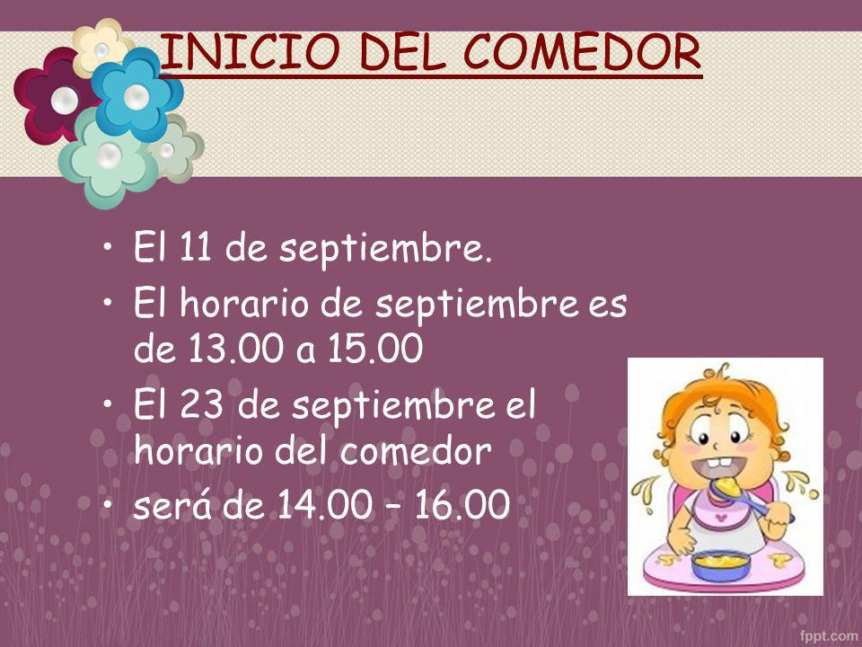 INICIO DEL COMEDOR El 11 de septiembre. El horario de septiembre es de 13.00 a 15.00 El 23 de septiembre el horario del comedor será de 14.00 – 16.00