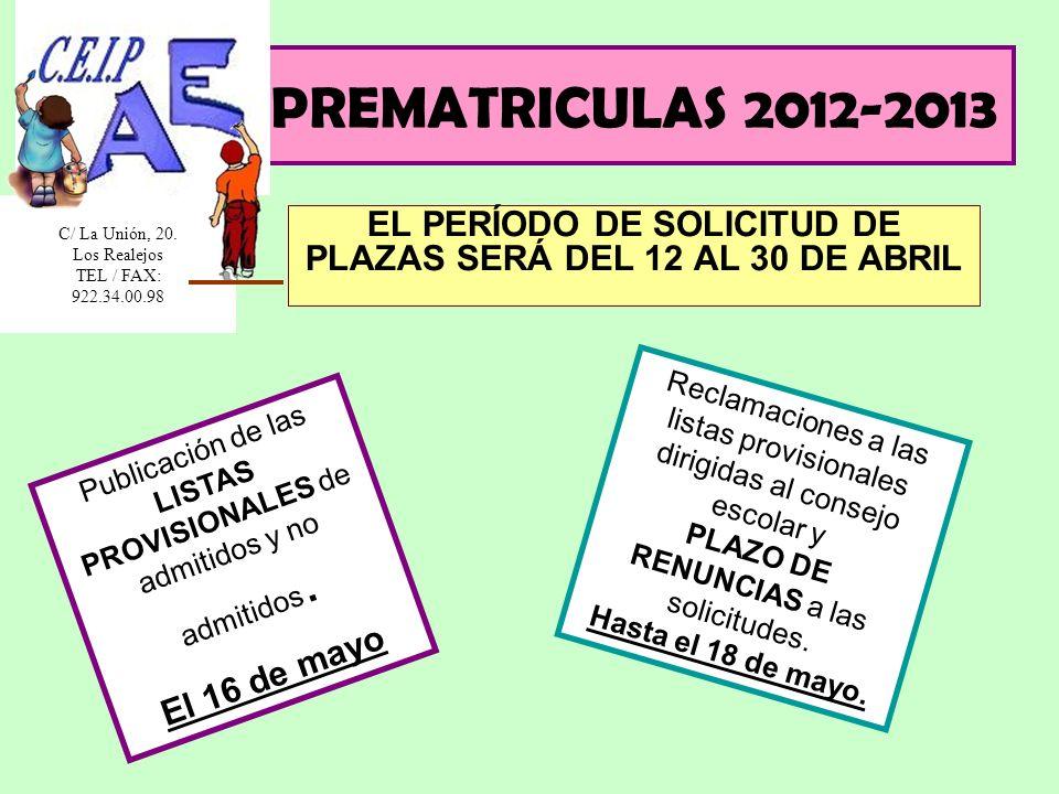 PREMATRICULAS 2012-2013 EL PERÍODO DE SOLICITUD DE PLAZAS SERÁ DEL 12 AL 30 DE ABRIL Publicación de las LISTAS PROVISIONALES de admitidos y no admitidos.