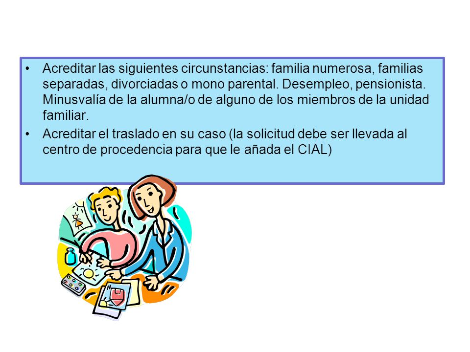 Acreditar las siguientes circunstancias: familia numerosa, familias separadas, divorciadas o mono parental. Desempleo, pensionista. Minusvalía de la a