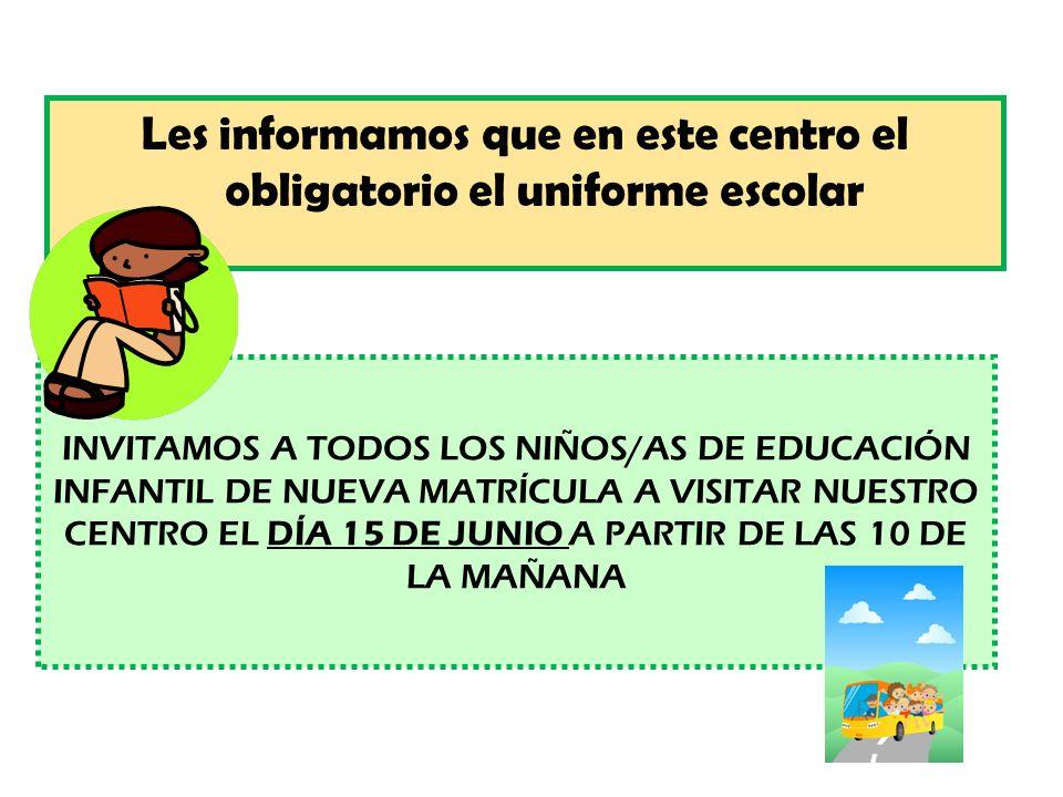 INVITAMOS A TODOS LOS NIÑOS/AS DE EDUCACIÓN INFANTIL DE NUEVA MATRÍCULA A VISITAR NUESTRO CENTRO EL DÍA 15 DE JUNIO A PARTIR DE LAS 10 DE LA MAÑANA Les informamos que en este centro el obligatorio el uniforme escolar