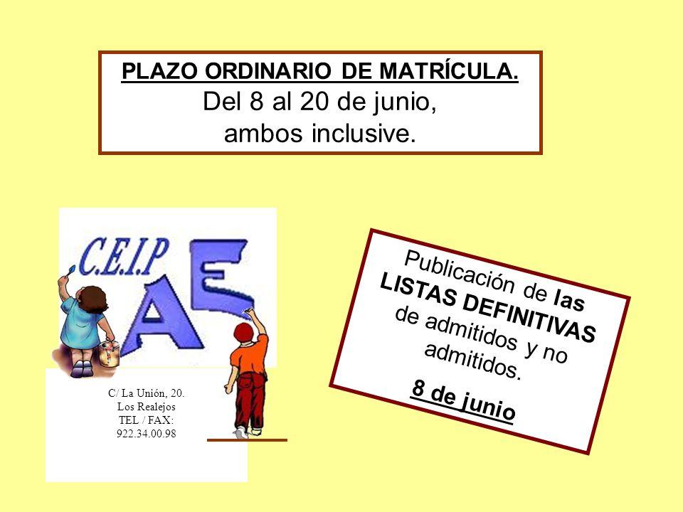 PLAZO ORDINARIO DE MATRÍCULA. Del 8 al 20 de junio, ambos inclusive. Publicación de las LISTAS DEFINITIVAS de admitidos y no admitidos. 8 de junio C/