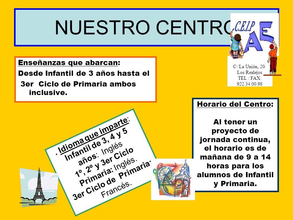 NUESTRO CENTRO Enseñanzas que abarcan: Desde Infantil de 3 años hasta el 3er Ciclo de Primaria ambos inclusive.