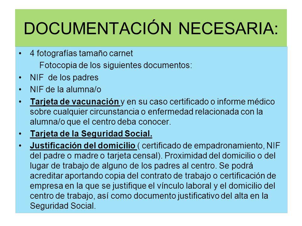 DOCUMENTACIÓN NECESARIA: 4 fotografías tamaño carnet Fotocopia de los siguientes documentos: NIF de los padres NIF de la alumna/o Tarjeta de vacunació