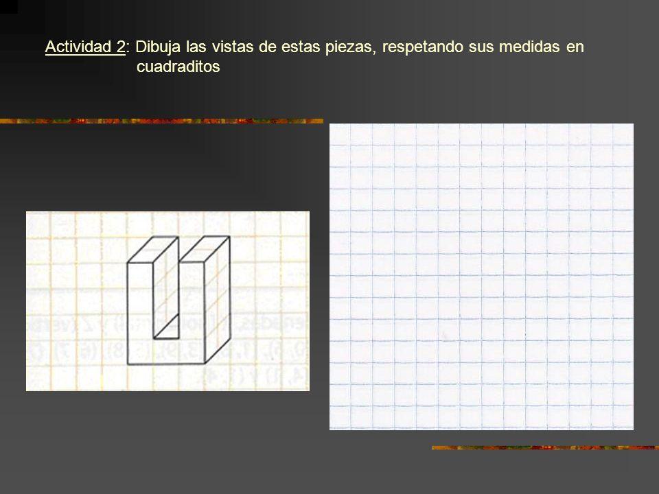 Actividad 2: Dibuja las vistas de estas piezas, respetando sus medidas en cuadraditos