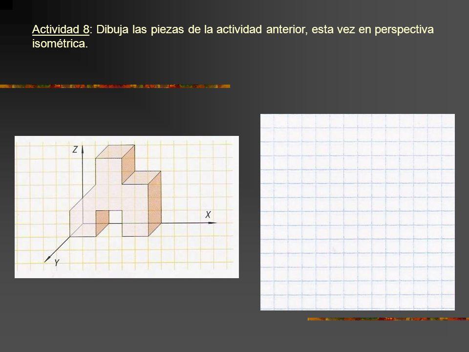 Actividad 8: Dibuja las piezas de la actividad anterior, esta vez en perspectiva isométrica.