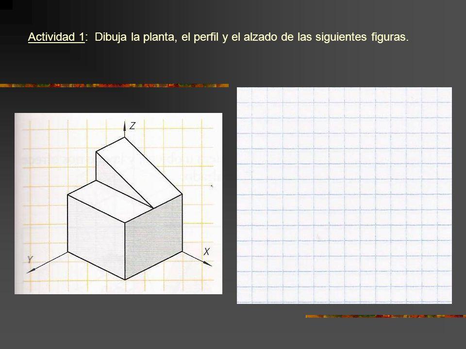 Actividad 1: Dibuja la planta, el perfil y el alzado de las siguientes figuras.
