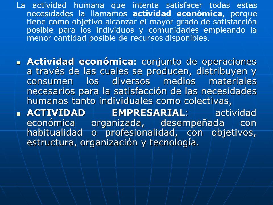 La actividad humana que intenta satisfacer todas estas necesidades la llamamos actividad económica, porque tiene como objetivo alcanzar el mayor grado