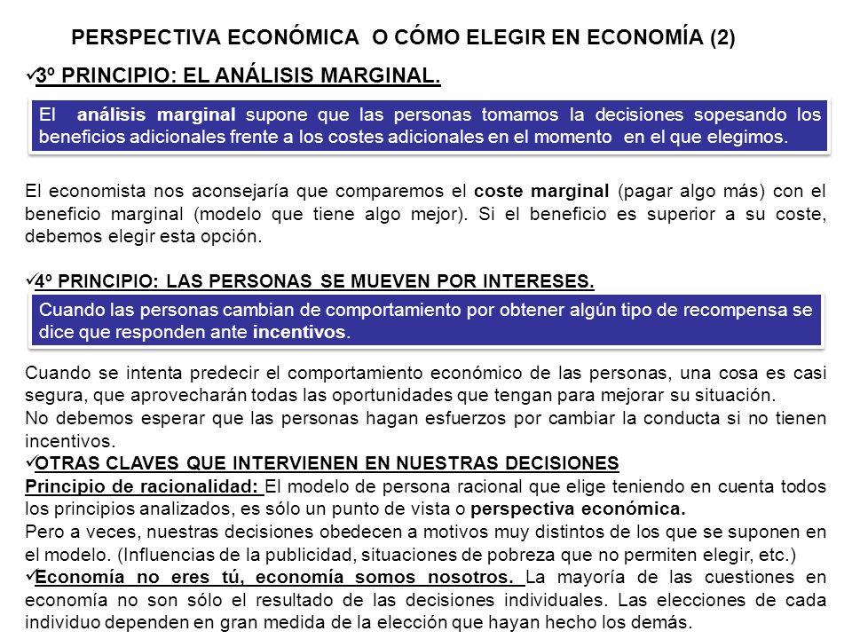 PERSPECTIVA ECONÓMICA O CÓMO ELEGIR EN ECONOMÍA (2) 3º PRINCIPIO: EL ANÁLISIS MARGINAL. El economista nos aconsejaría que comparemos el coste marginal