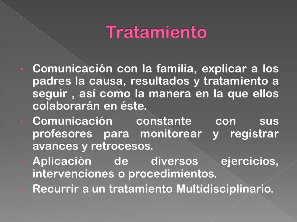 Comunicación con la familia, explicar a los padres la causa, resultados y tratamiento a seguir, así como la manera en la que ellos colaborarán en éste