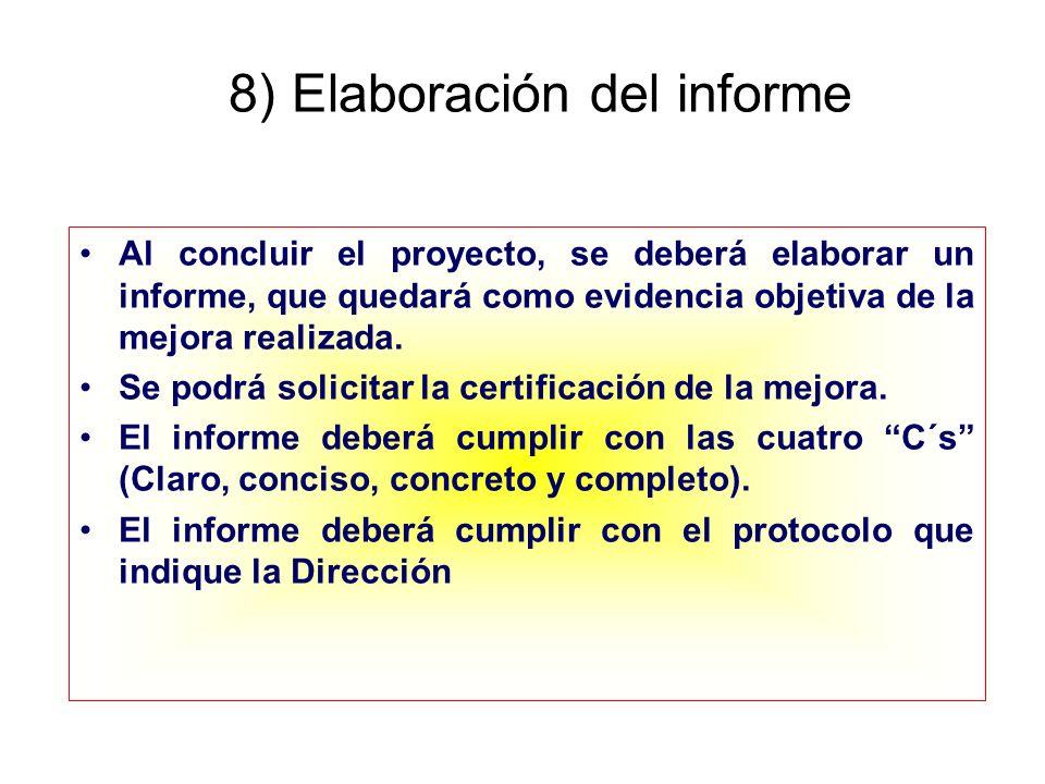 8) Elaboración del informe Al concluir el proyecto, se deberá elaborar un informe, que quedará como evidencia objetiva de la mejora realizada. Se podr