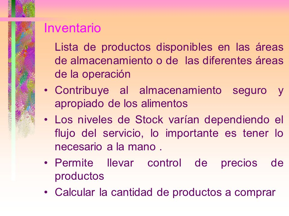 Inventario Lista de productos disponibles en las áreas de almacenamiento o de las diferentes áreas de la operación Contribuye al almacenamiento seguro