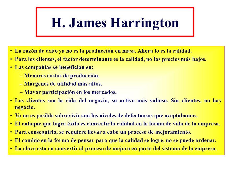 H. James Harrington La razón de éxito ya no es la producción en masa. Ahora lo es la calidad. Para los clientes, el factor determinante es la calidad,