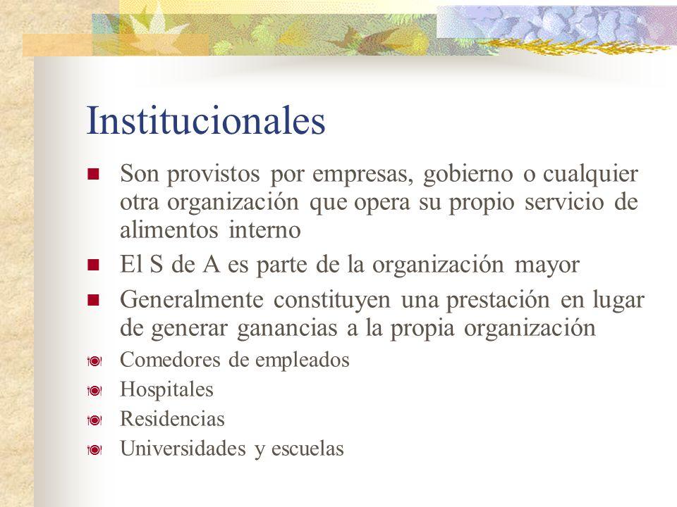 Institucionales Son provistos por empresas, gobierno o cualquier otra organización que opera su propio servicio de alimentos interno El S de A es part