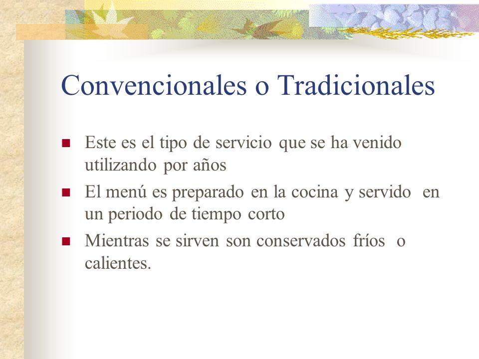 Convencionales o Tradicionales Este es el tipo de servicio que se ha venido utilizando por años El menú es preparado en la cocina y servido en un peri