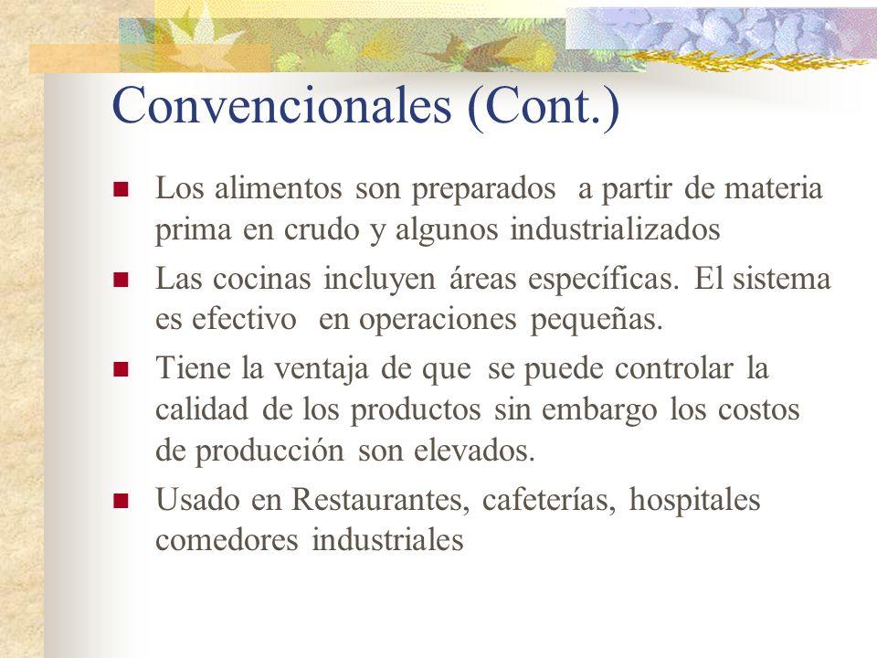 Convencionales (Cont.) Los alimentos son preparados a partir de materia prima en crudo y algunos industrializados Las cocinas incluyen áreas específic