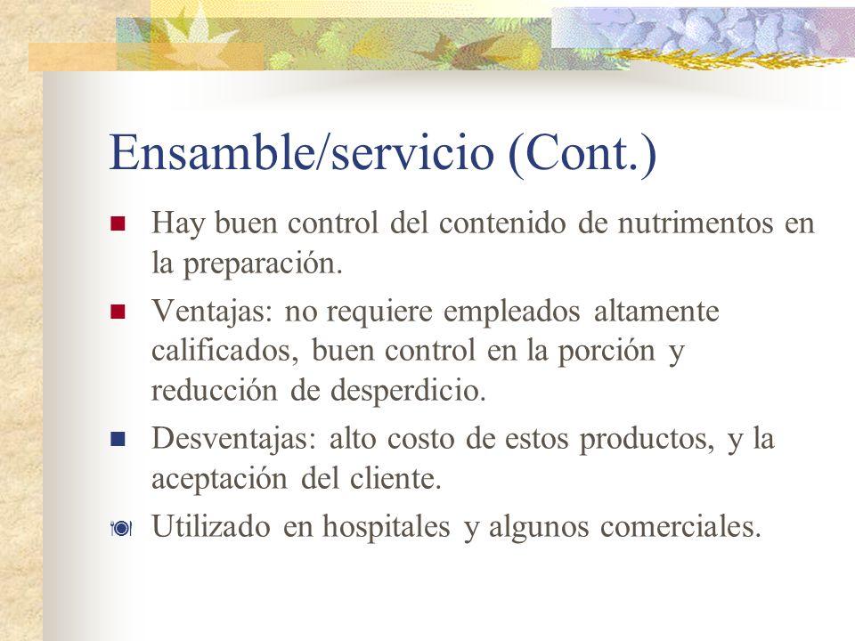 Ensamble/servicio (Cont.) Hay buen control del contenido de nutrimentos en la preparación. Ventajas: no requiere empleados altamente calificados, buen